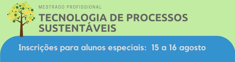 Banner de divulgação das inscrições para aluno especial do Mestrado em Tecnologia de Processos Sustentáveis dias 15 e 16 de agosto